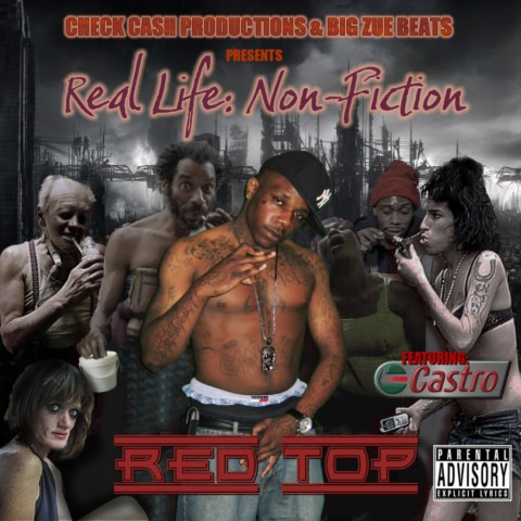 Red Top feat. Castro – Real Life: Non-Fiction NOW IN STORE!!!