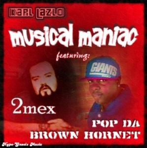 Pop Da Brown Hornet & 2mex - Musical Maniac prod. by Karl Lazlo
