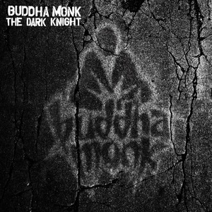 Buddha Monk - The Dark Knight NOW IN STORES!!!