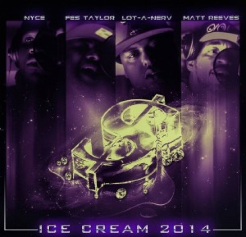 Ice Cream 2K14 – Nyce Da Future, Lot A Nerv, Fes Taylor & Matt Reeves