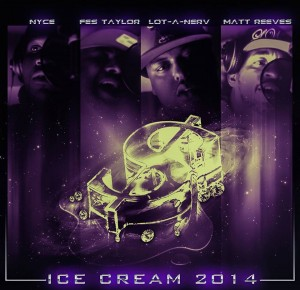 Ice Cream 2K14 - Nyce Da Future, Lot A Nerv, Fes Taylor & Matt Reeves