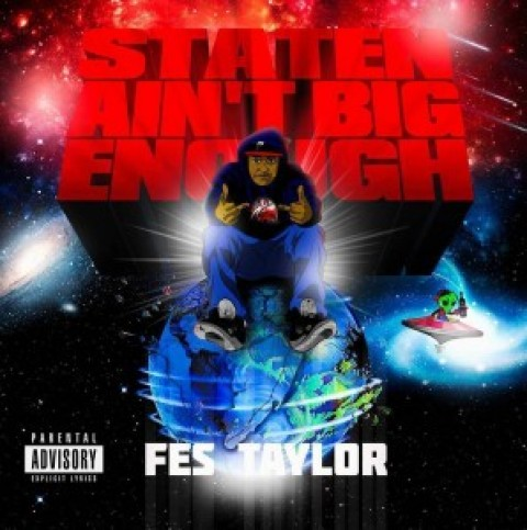 Fes Taylor – Staten Ain't Big Enough NOW IN STORES!!!