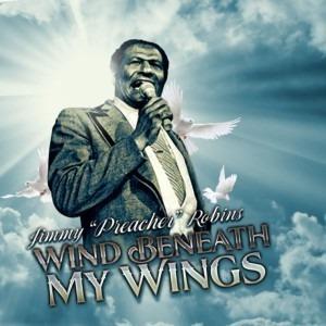 """Jimmy """"Preacher"""" Robins - Wind Beneath My Wings"""