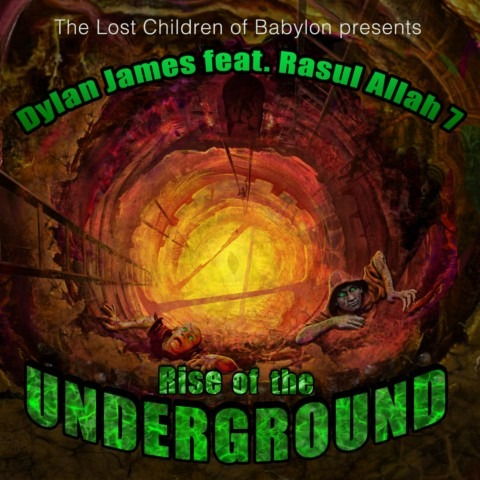 Dylan James ft. Rasul Allah 7 – Lost Children of Babylon presents Rise of the Underground now in stores